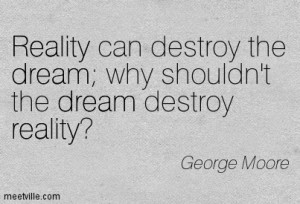 Quotation-George-Moore-dream-dreams-reality-Meetville-Quotes-100314